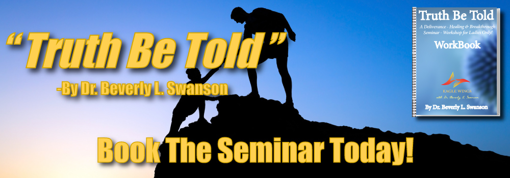 Truth Be Told - Dr Beverly L. Swanson - A Deliverance ~ Healing & Breakthrough Seminar-Workshop for Ladies Only!
